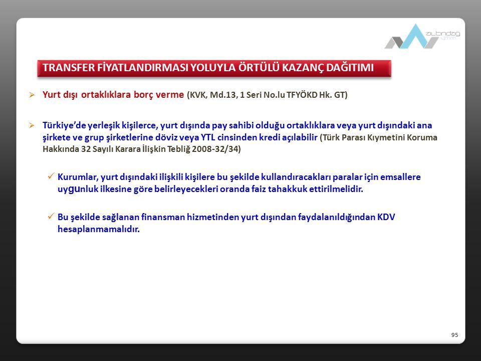  Yurt dışı ortaklıklara borç verme (KVK, Md.13, 1 Seri No.lu TFYÖKD Hk. GT)  Türkiye'de yerleşik kişilerce, yurt dışında pay sahibi olduğu ortaklıkl
