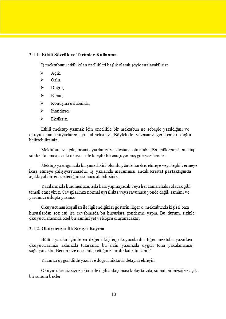 2.1.1. Etkili Sözcük ve Terimler Kullanma İş mektubunu etkili kılan özellikleri başlık olarak şöyle sıralayabiliriz:  Açık, Özlü, Doğru,