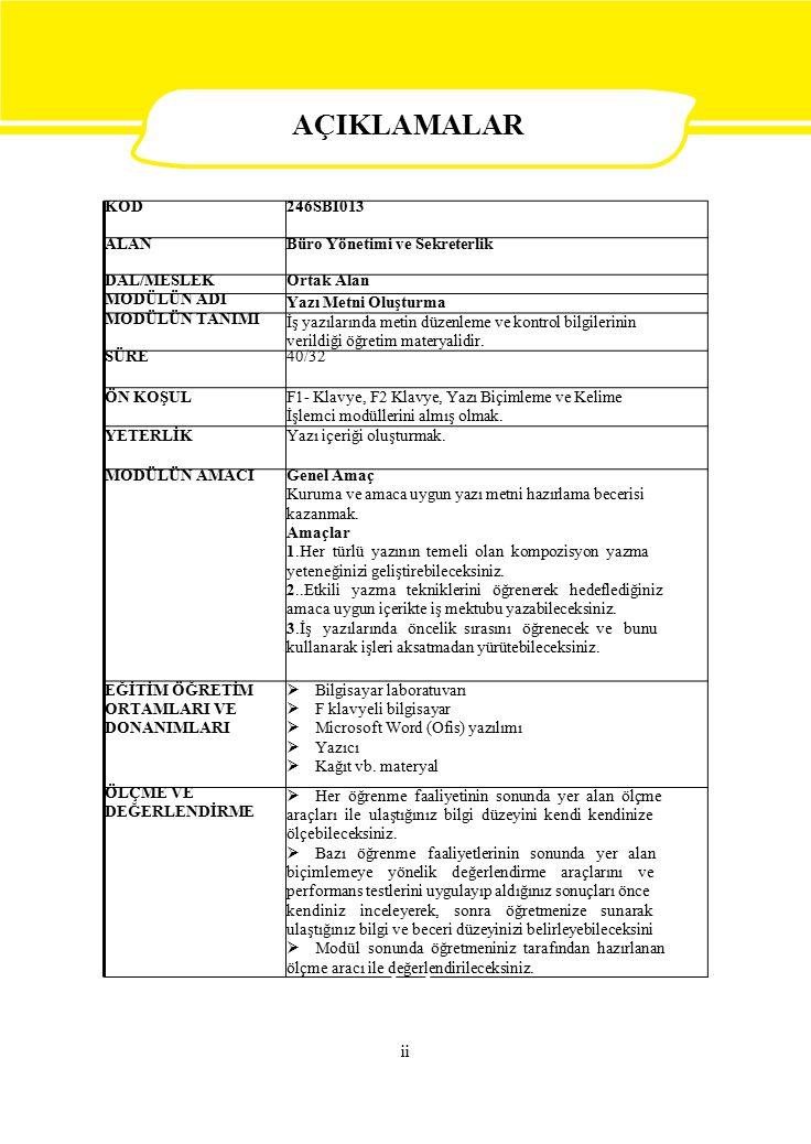 KOD246SBI013 ALANBüro Yönetimi ve Sekreterlik DAL/MESLEKOrtak Alan MODÜLÜN ADI Yazı Metni Oluşturma MODÜLÜN TANIMI İş yazılarında metin düzenleme ve kontrol bilgilerinin verildiği öğretim materyalidir.