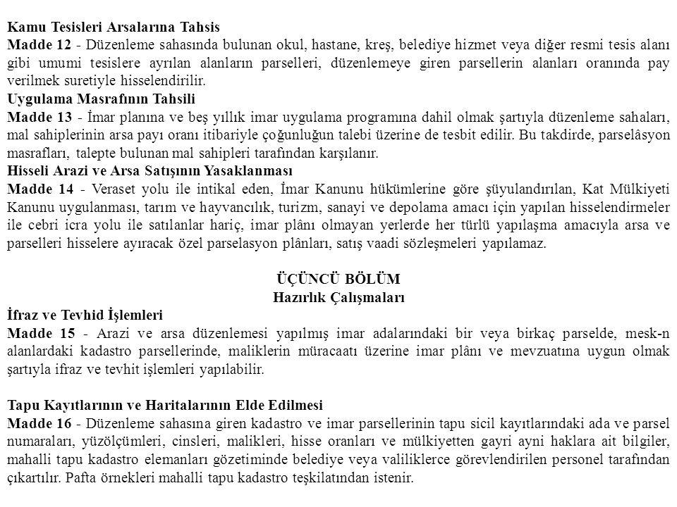 Kamu Tesisleri Arsalarına Tahsis Madde 12 - Düzenleme sahasında bulunan okul, hastane, kreş, belediye hizmet veya diğer resmi tesis alanı gibi umumi tesislere ayrılan alanların parselleri, düzenlemeye giren parsellerin alanları oranında pay verilmek suretiyle hisselendirilir.