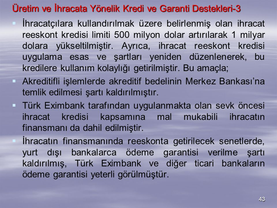 43 Üretim ve İhracata Yönelik Kredi ve Garanti Destekleri-3   İhracatçılara kullandırılmak üzere belirlenmiş olan ihracat reeskont kredisi limiti 50