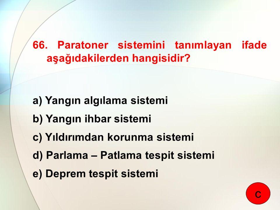 66. Paratoner sistemini tanımlayan ifade aşağıdakilerden hangisidir? a) Yangın algılama sistemi b) Yangın ihbar sistemi c) Yıldırımdan korunma sistemi