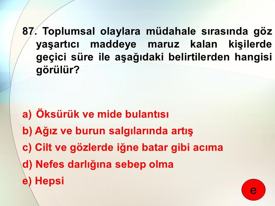 87. Toplumsal olaylara müdahale sırasında göz yaşartıcı maddeye maruz kalan kişilerde geçici süre ile aşağıdaki belirtilerden hangisi görülür? a)Öksür