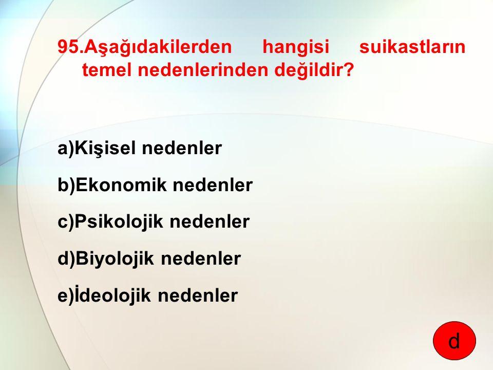 95.Aşağıdakilerden hangisi suikastların temel nedenlerinden değildir? a)Kişisel nedenler b)Ekonomik nedenler c)Psikolojik nedenler d)Biyolojik nedenle