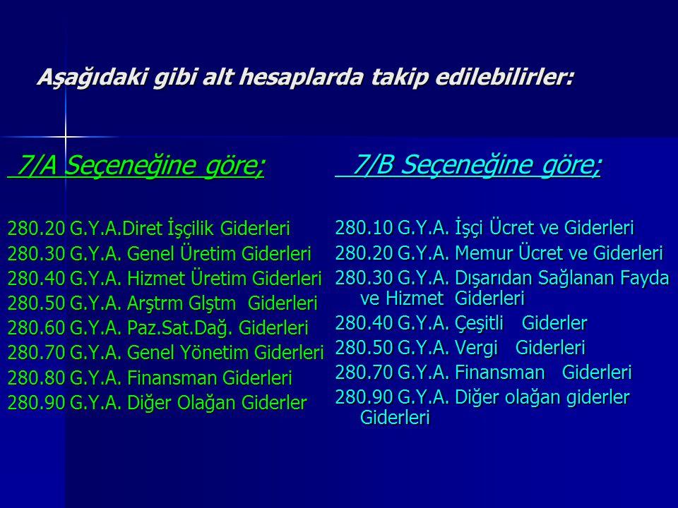 Aşağıdaki gibi alt hesaplarda takip edilebilirler: 7/A Seçeneğine göre; 7/A Seçeneğine göre; 280.20 G.Y.A.Diret İşçilik Giderleri 280.30 G.Y.A.
