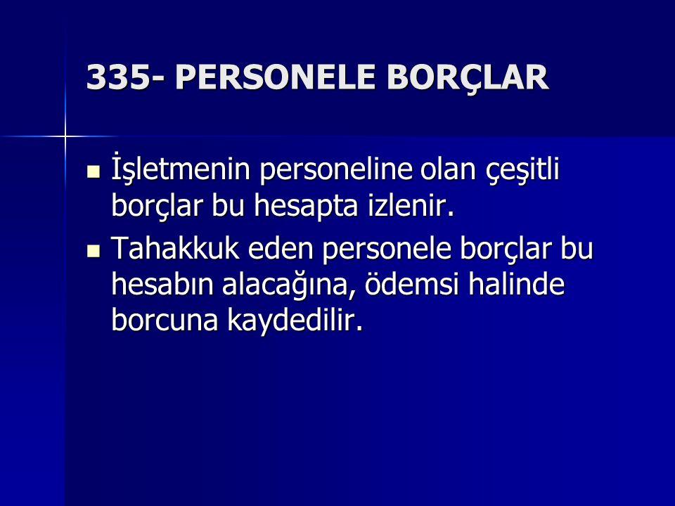 335- PERSONELE BORÇLAR İşletmenin personeline olan çeşitli borçlar bu hesapta izlenir. İşletmenin personeline olan çeşitli borçlar bu hesapta izlenir.