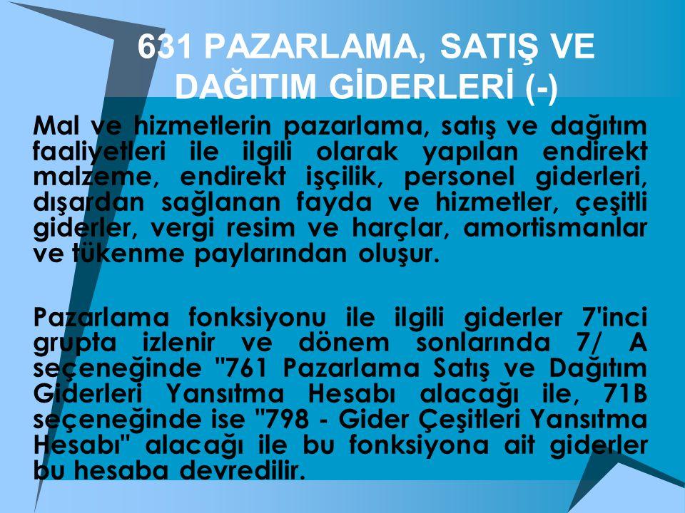 631 PAZARLAMA, SATIŞ VE DAĞITIM GİDERLERİ (-)  Mal ve hizmetlerin pazarlama, satış ve dağıtım faaliyetleri ile ilgili olarak yapılan endirekt malzeme