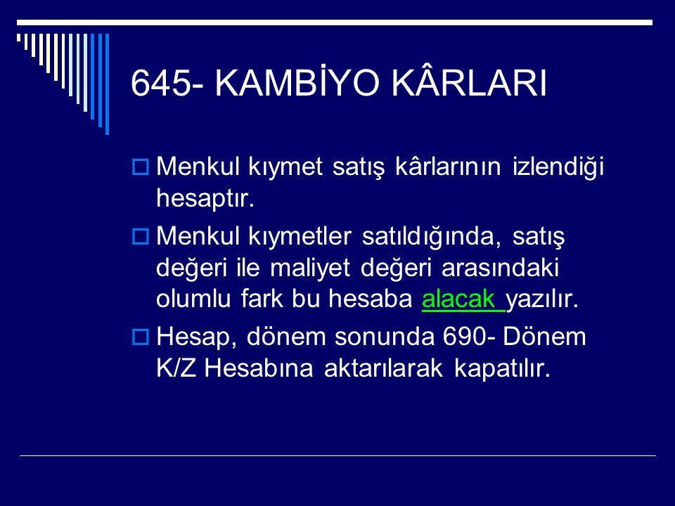 645- KAMBİYO KÂRLARI  Menkul kıymet satış kârlarının izlendiği hesaptır.  Menkul kıymetler satıldığında, satış değeri ile maliyet değeri arasındaki