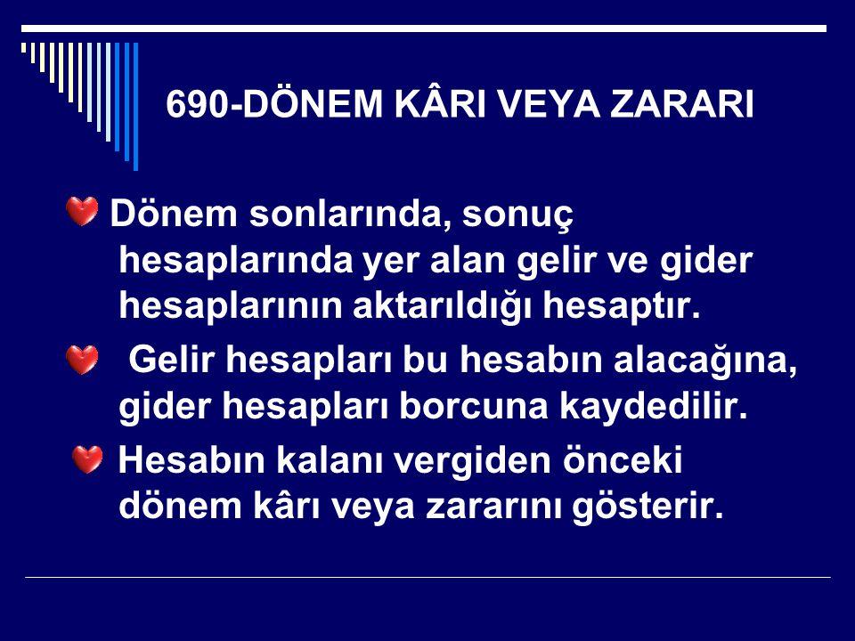 690-DÖNEM KÂRI VEYA ZARARI Dönem sonlarında, sonuç hesaplarında yer alan gelir ve gider hesaplarının aktarıldığı hesaptır. Gelir hesapları bu hesabın