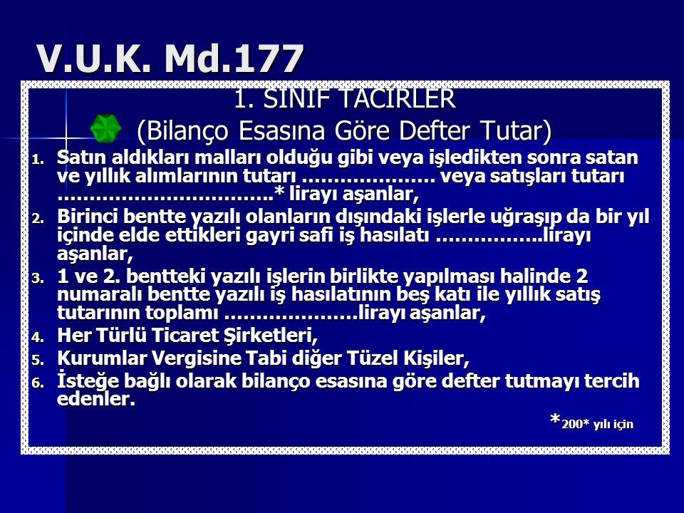 V.U.K.Md.177 1. SINIF TACİRLER (Bilanço Esasına Göre Defter Tutar) 1.