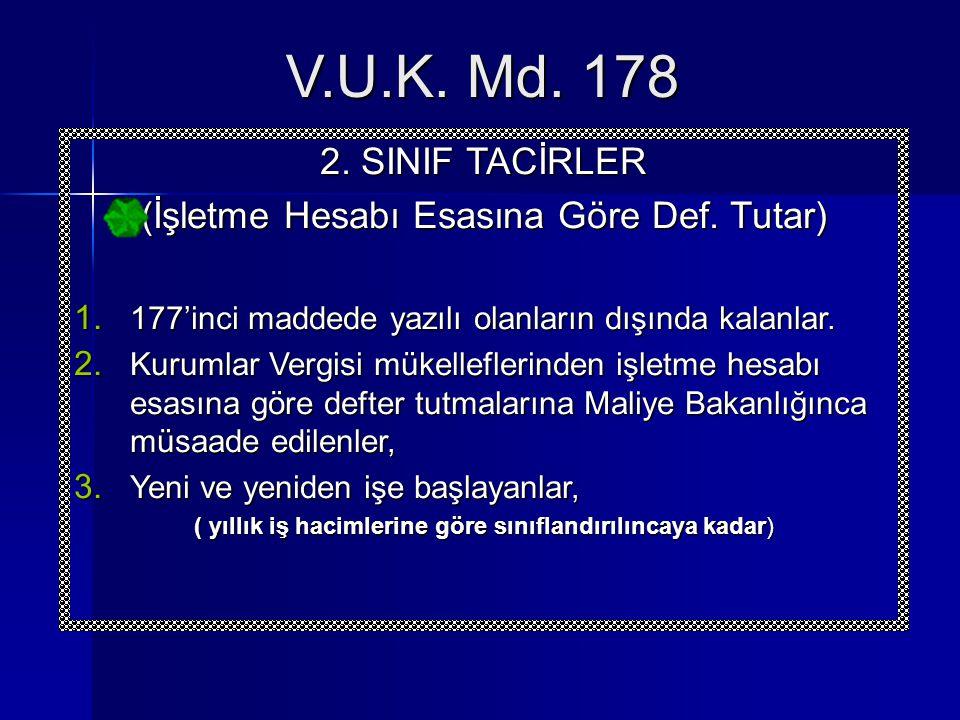 2. SINIF TACİRLER (İşletme Hesabı Esasına Göre Def. Tutar)  177'inci maddede yazılı olanların dışında kalanlar.  Kurumlar Vergisi mükelleflerinden