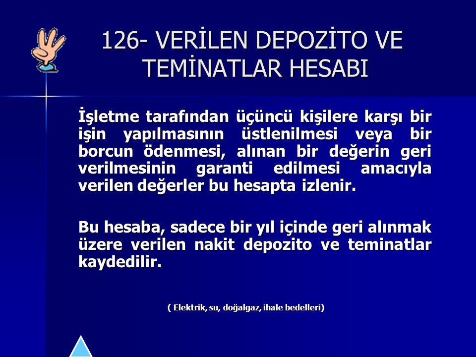 126- VERİLEN DEPOZİTO VE TEMİNATLAR HESABI İşletme tarafından üçüncü kişilere karşı bir işin yapılmasının üstlenilmesi veya bir borcun ödenmesi, alına