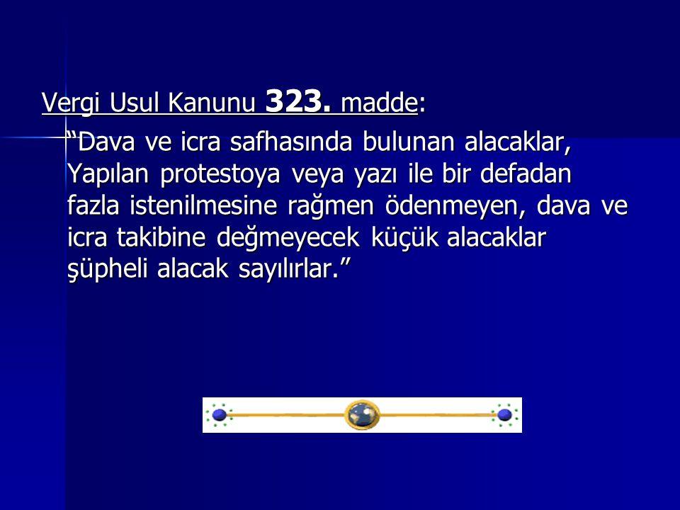 """Vergi Usul Kanunu 323. madde: """"Dava ve icra safhasında bulunan alacaklar, Yapılan protestoya veya yazı ile bir defadan fazla istenilmesine rağmen öden"""