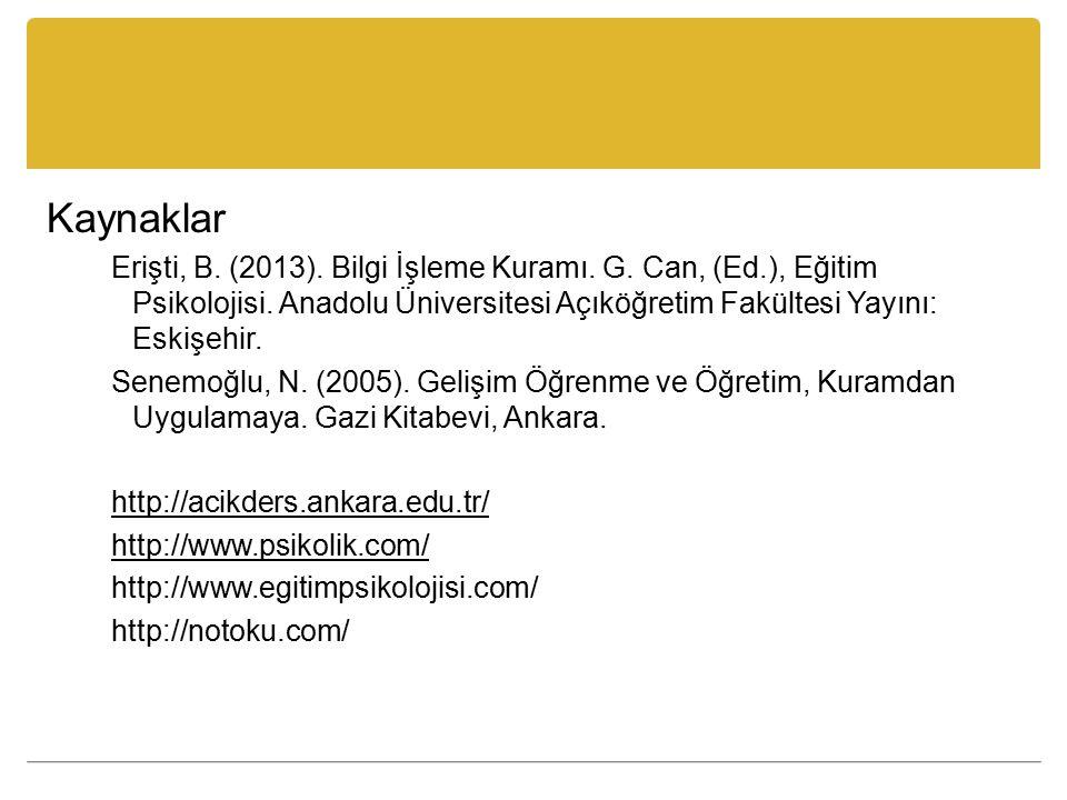 Kaynaklar Erişti, B. (2013). Bilgi İşleme Kuramı. G. Can, (Ed.), Eğitim Psikolojisi. Anadolu Üniversitesi Açıköğretim Fakültesi Yayını: Eskişehir. Sen