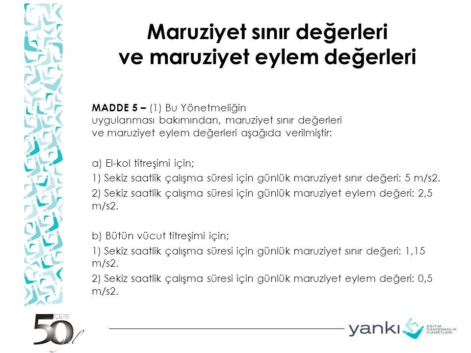 Maruziyet sınır değerleri ve maruziyet eylem değerleri MADDE 5 – (1) Bu Yönetmeliğin uygulanması bakımından, maruziyet sınır değerleri ve maruziyet ey