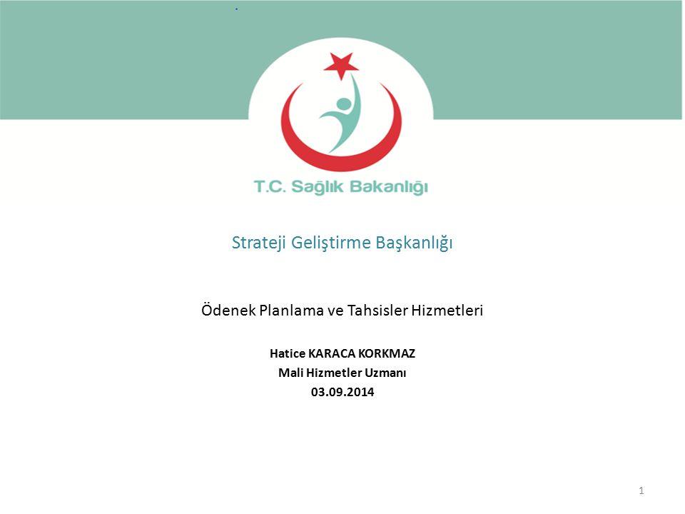 1 Ödenek Planlama ve Tahsisler Hizmetleri Hatice KARACA KORKMAZ Mali Hizmetler Uzmanı 03.09.2014 Strateji Geliştirme Başkanlığı