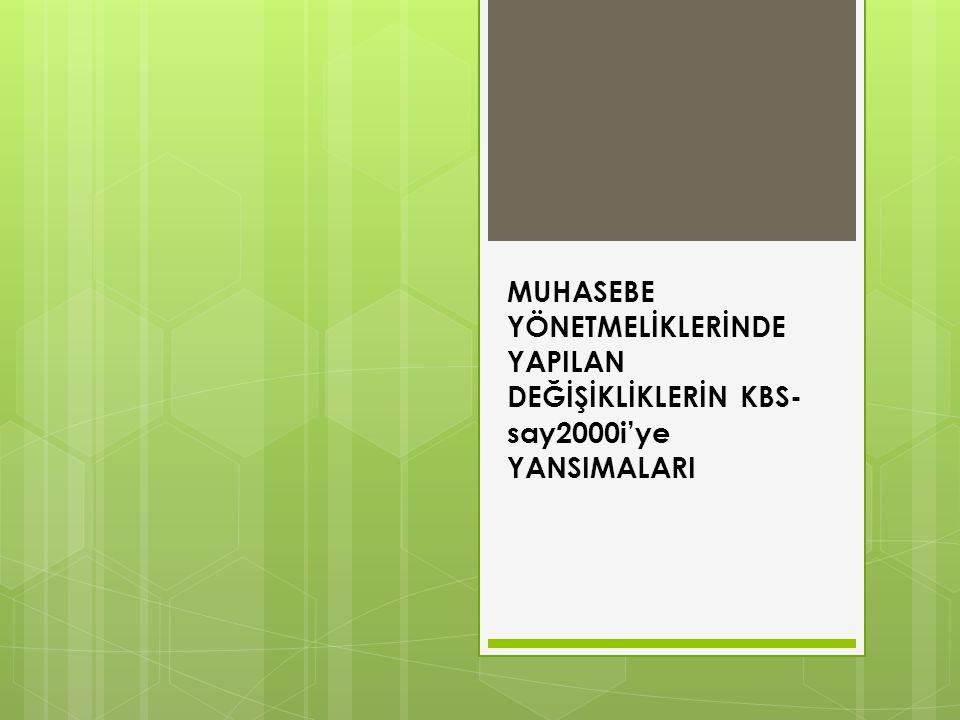 MUHASEBE YÖNETMELİKLERİNDE YAPILAN DEĞİŞİKLİKLERİN KBS- say2000i'ye YANSIMALARI