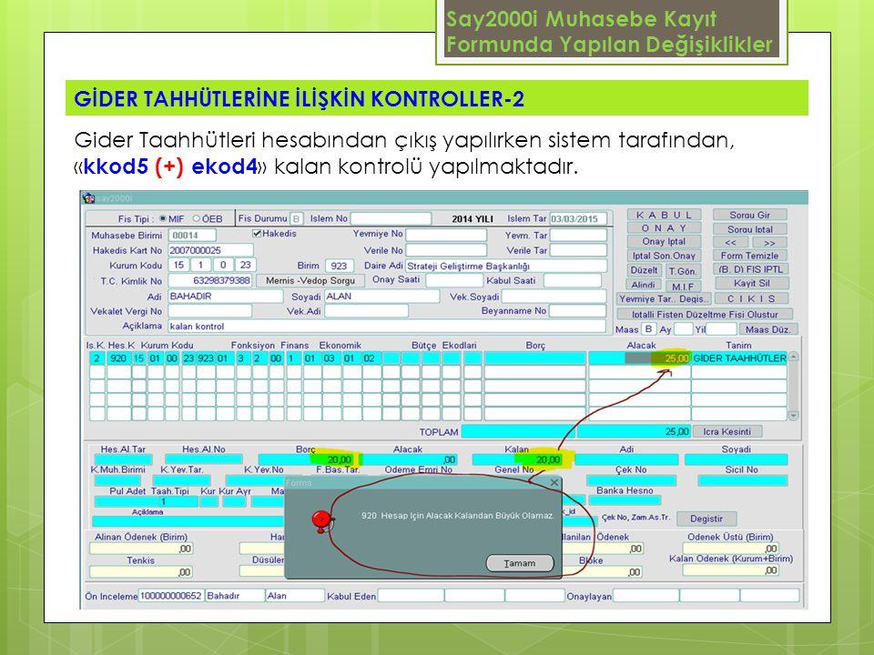Say2000i Muhasebe Kayıt Formunda Yapılan Değişiklikler GİDER TAHHÜTLERİNE İLİŞKİN KONTROLLER-2 Gider Taahhütleri hesabından çıkış yapılırken sistem ta