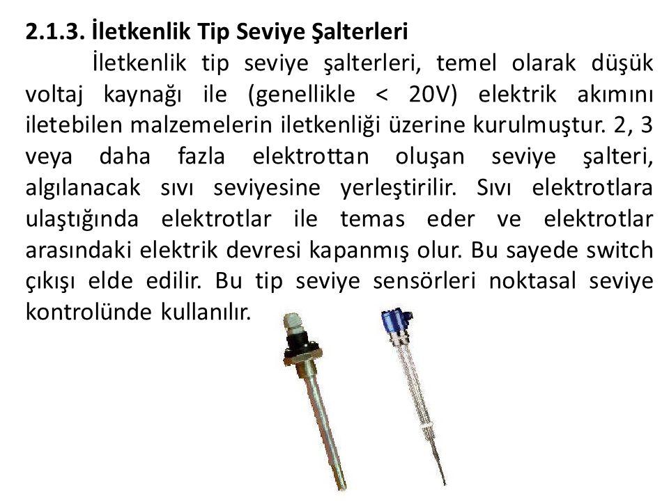 2.1.3. İletkenlik Tip Seviye Şalterleri İletkenlik tip seviye şalterleri, temel olarak düşük voltaj kaynağı ile (genellikle < 20V) elektrik akımını il