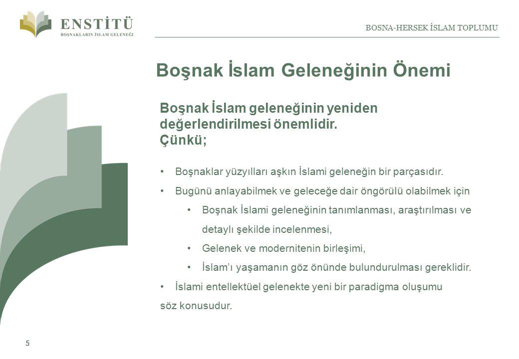 5 BOSNA-HERSEK İSLAM TOPLUMU Boşnak İslam Geleneğinin Önemi Boşnaklar yüzyılları aşkın İslami geleneğin bir parçasıdır.
