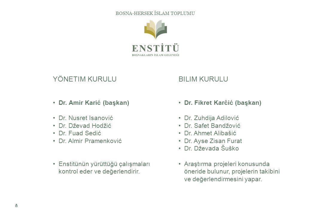 8 BOSNA-HERSEK İSLAM TOPLUMU YÖNETIM KURULU Dr. Amir Karić (başkan) Dr.
