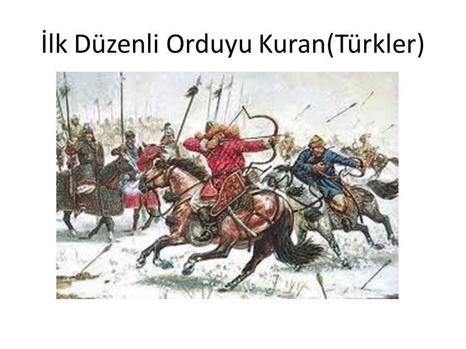 İlk Düzenli Orduyu Kuran(Türkler)