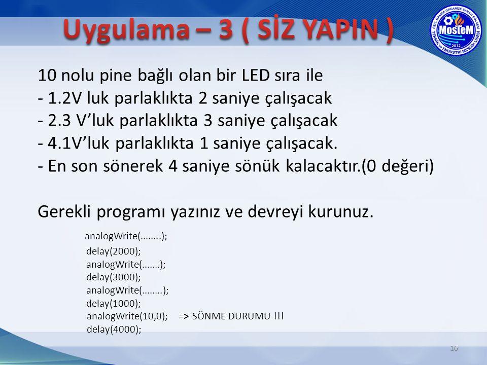 10 nolu pine bağlı olan bir LED sıra ile - 1.2V luk parlaklıkta 2 saniye çalışacak - 2.3 V'luk parlaklıkta 3 saniye çalışacak - 4.1V'luk parlaklıkta 1