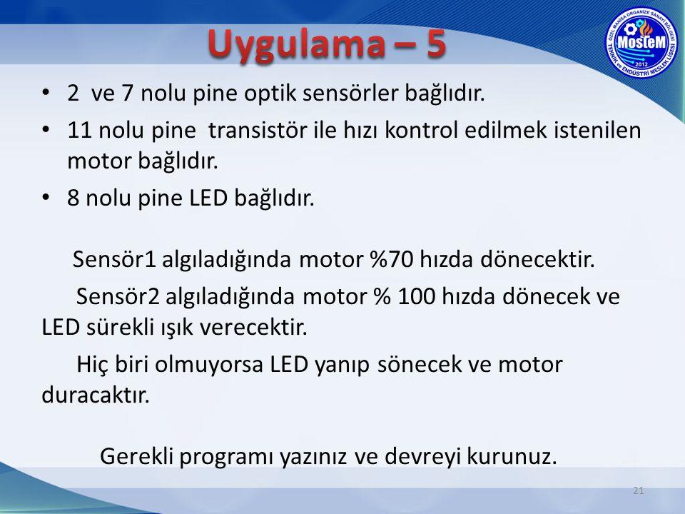 21 2 ve 7 nolu pine optik sensörler bağlıdır. 11 nolu pine transistör ile hızı kontrol edilmek istenilen motor bağlıdır. 8 nolu pine LED bağlıdır. Sen