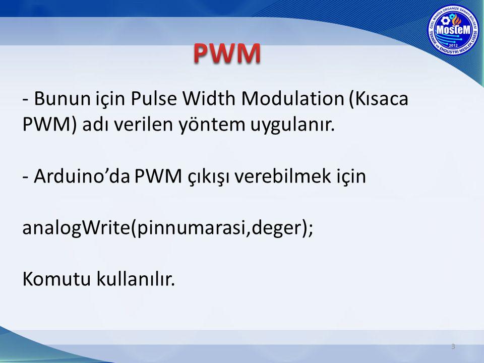 - Bunun için Pulse Width Modulation (Kısaca PWM) adı verilen yöntem uygulanır. - Arduino'da PWM çıkışı verebilmek için analogWrite(pinnumarasi,deger);