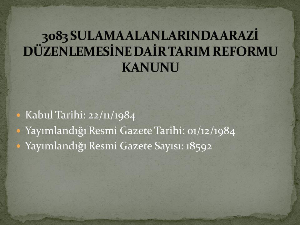 Kabul Tarihi: 22/11/1984 Yayımlandığı Resmi Gazete Tarihi: 01/12/1984 Yayımlandığı Resmi Gazete Sayısı: 18592