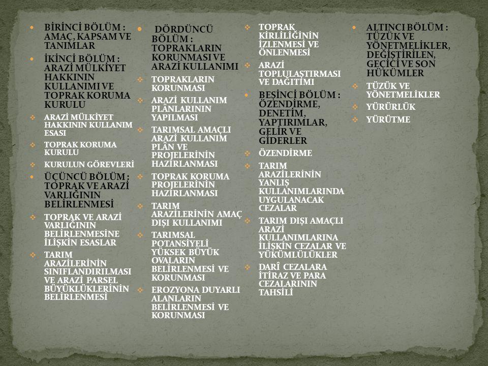 BİRİNCİ BÖLÜM : AMAÇ, KAPSAM VE TANIMLAR İKİNCİ BÖLÜM : ARAZİ MÜLKİYET HAKKININ KULLANIMI VE TOPRAK KORUMA KURULU  ARAZİ MÜLKİYET HAKKININ KULLANIM E