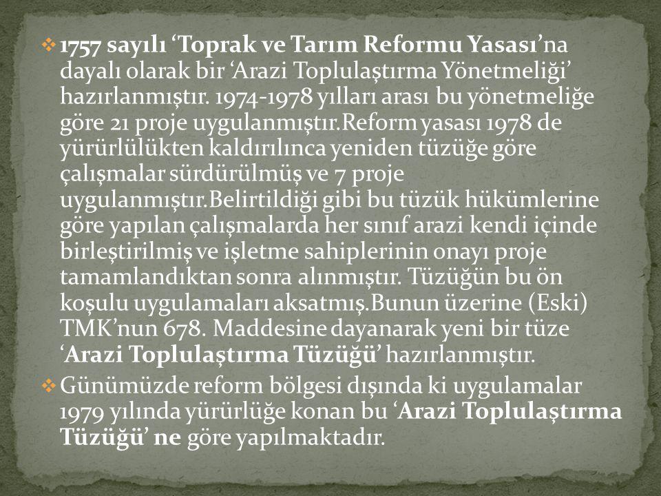  1757 sayılı 'Toprak ve Tarım Reformu Yasası'na dayalı olarak bir 'Arazi Toplulaştırma Yönetmeliği' hazırlanmıştır. 1974-1978 yılları arası bu yönetm