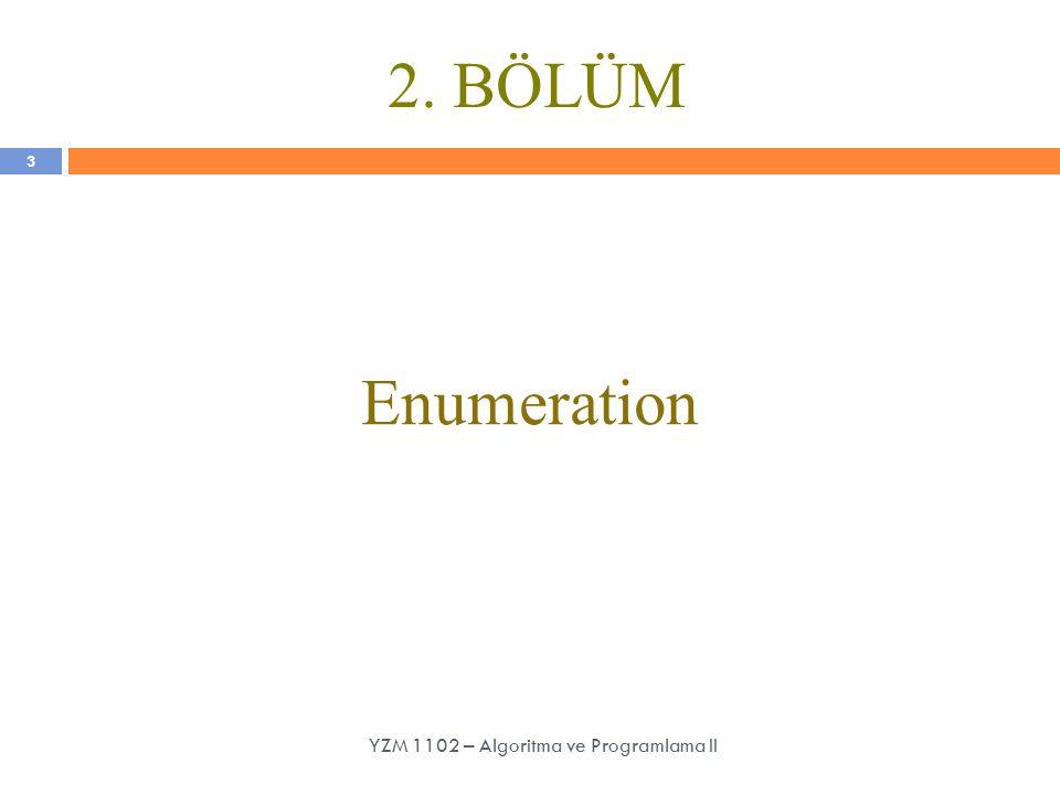 2. BÖLÜM Enumeration 3 YZM 1102 – Algoritma ve Programlama II