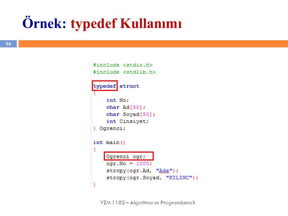 34 Örnek: typedef Kullanımı YZM 1102 – Algoritma ve Programlama II