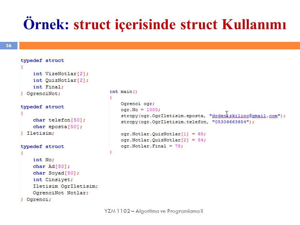 36 Örnek: struct içerisinde struct Kullanımı YZM 1102 – Algoritma ve Programlama II