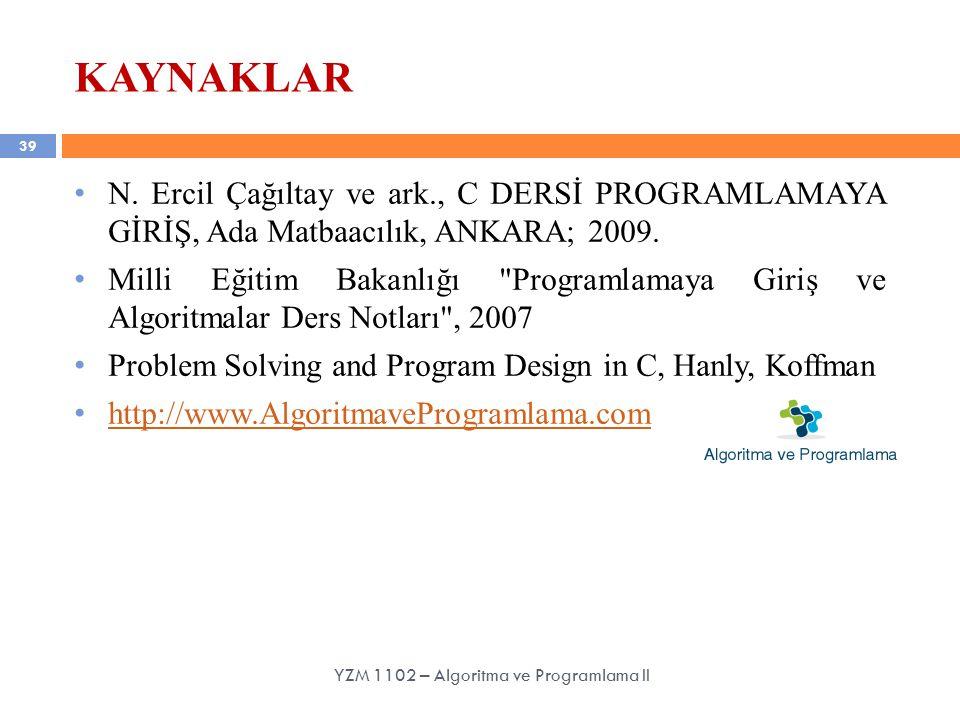 39 KAYNAKLAR N.Ercil Çağıltay ve ark., C DERSİ PROGRAMLAMAYA GİRİŞ, Ada Matbaacılık, ANKARA; 2009.