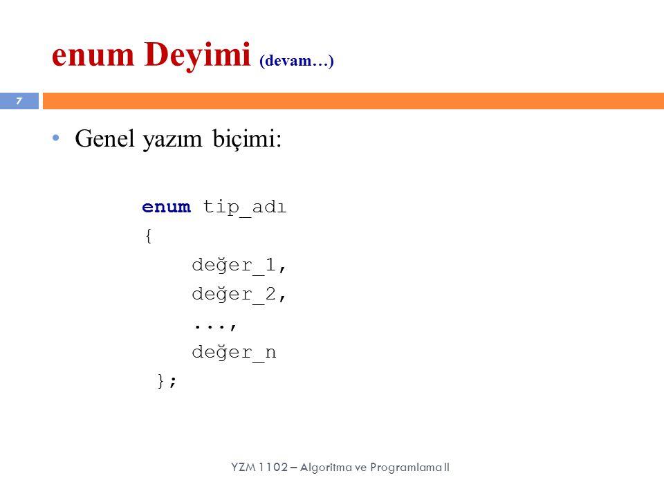 7 Genel yazım biçimi: enum tip_adı { değer_1, değer_2,..., değer_n }; enum Deyimi (devam…) YZM 1102 – Algoritma ve Programlama II
