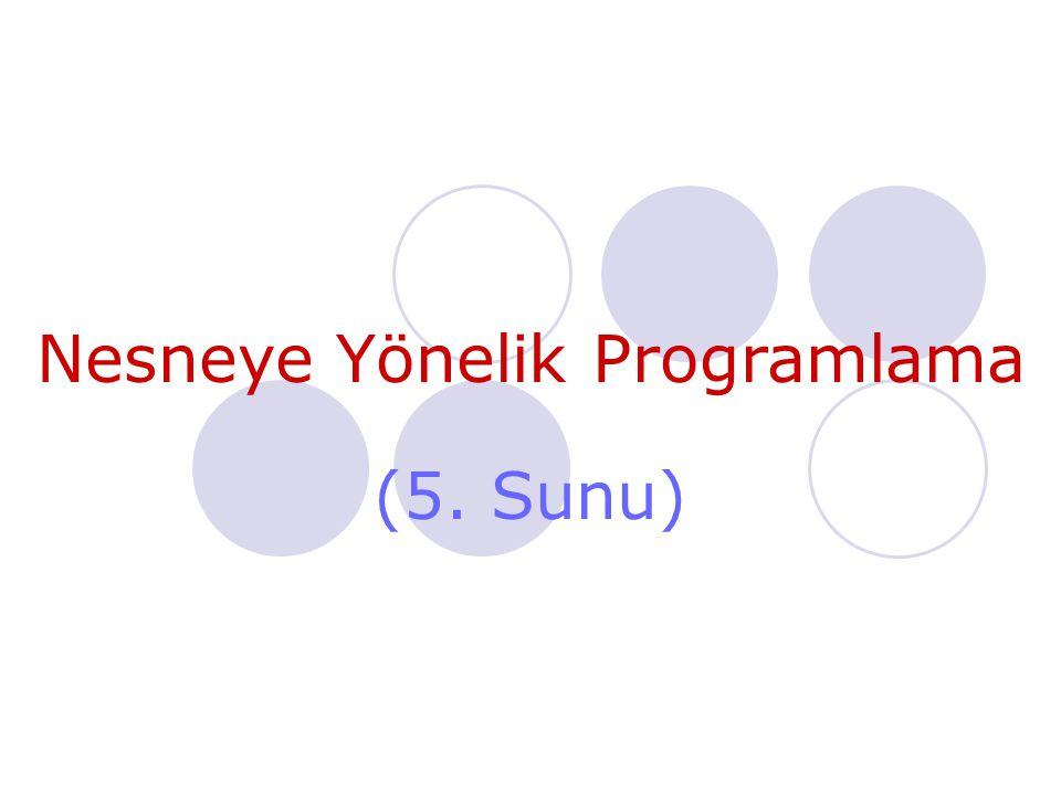 Nesneye Yönelik Programlama (5. Sunu)
