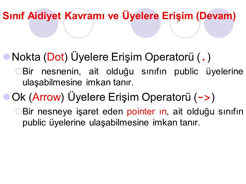 Nokta (Dot) Üyelere Erişim Operatorü (. )  Bir nesnenin, ait olduğu sınıfın public üyelerine ulaşabilmesine imkan tanır. Ok (Arrow) Üyelere Erişim Op