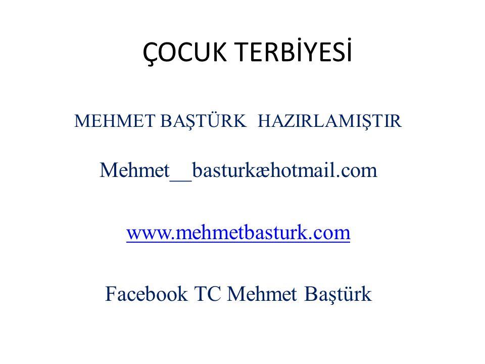 ÇOCUK TERBİYESİ MEHMET BAŞTÜRK HAZIRLAMIŞTIR Mehmet__basturkæhotmail.com www.mehmetbasturk.com Facebook TC Mehmet Baştürk