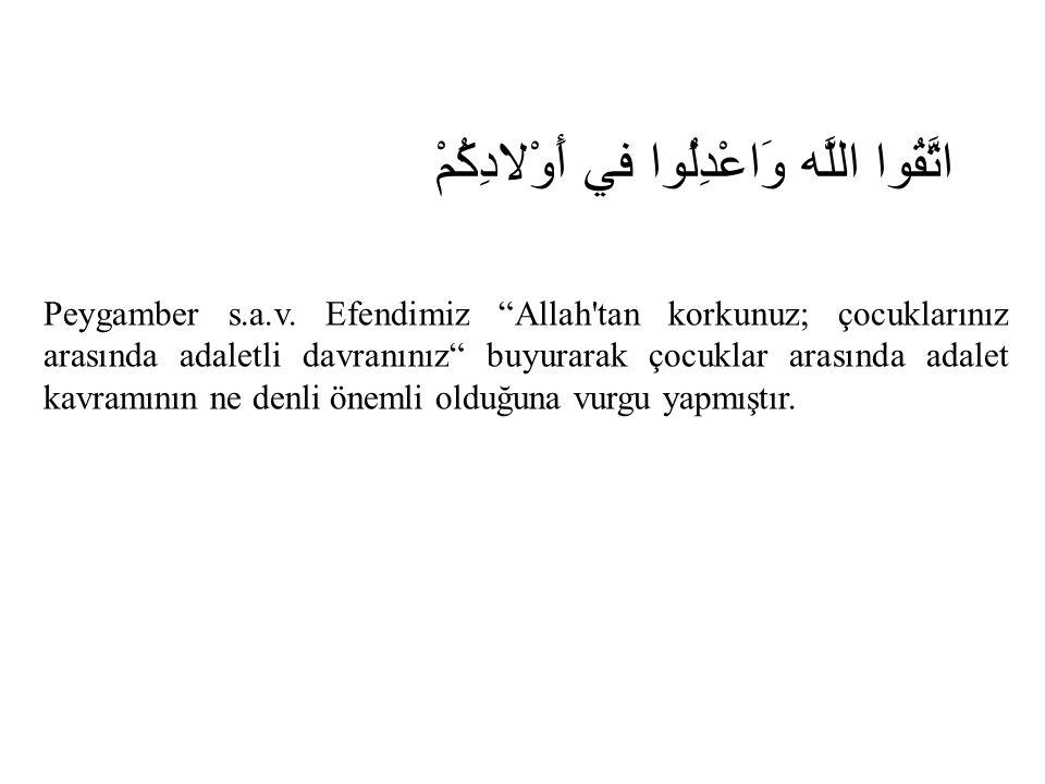 """اتَّقُوا اللَّه وَاعْدِلُوا في أَوْلادِكُمْ Peygamber s.a.v. Efendimiz """"Allah'tan korkunuz; çocuklarınız arasında adaletli davranınız"""" buyurarak çocuk"""