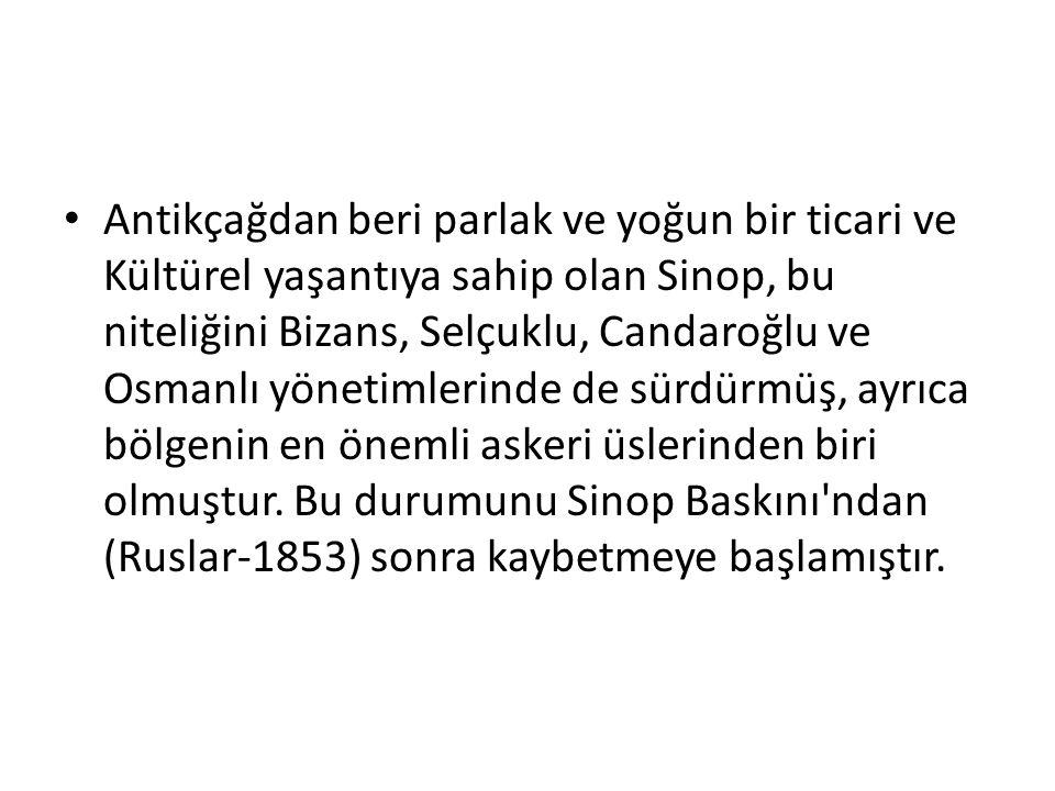 Antikçağdan beri parlak ve yoğun bir ticari ve Kültürel yaşantıya sahip olan Sinop, bu niteliğini Bizans, Selçuklu, Candaroğlu ve Osmanlı yönetimlerin