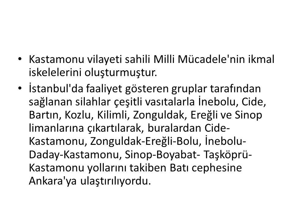 Kastamonu vilayeti sahili Milli Mücadele'nin ikmal iskelelerini oluşturmuştur. İstanbul'da faaliyet gösteren gruplar tarafından sağlanan silahlar çeşi
