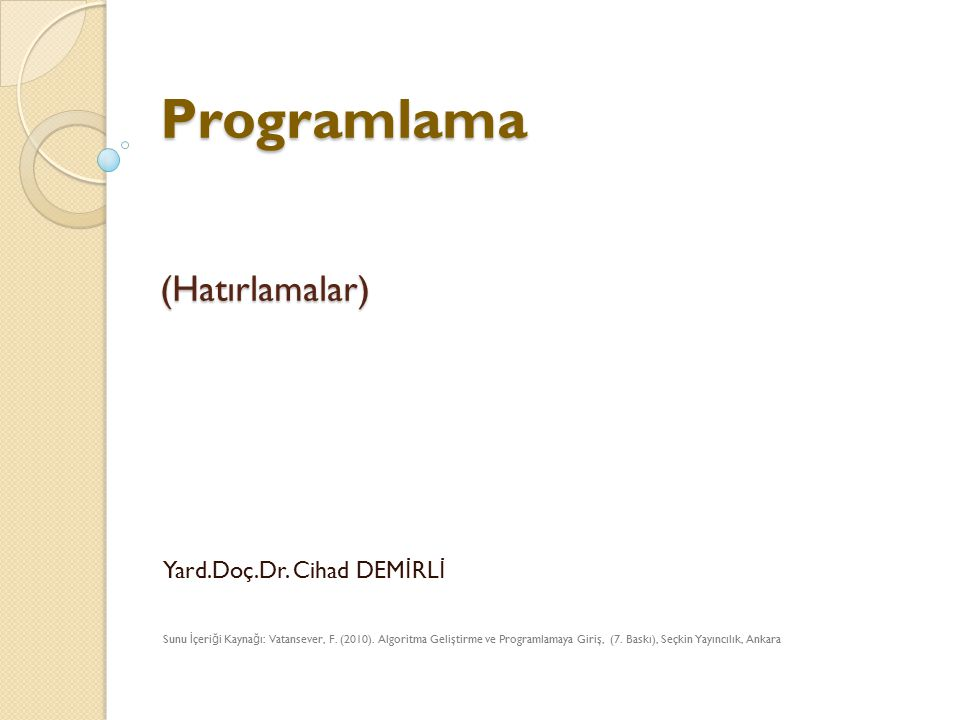 Programlama (Hatırlamalar) Yard.Doç.Dr. Cihad DEM İ RL İ Sunu İ çeri ğ i Kayna ğ ı: Vatansever, F.