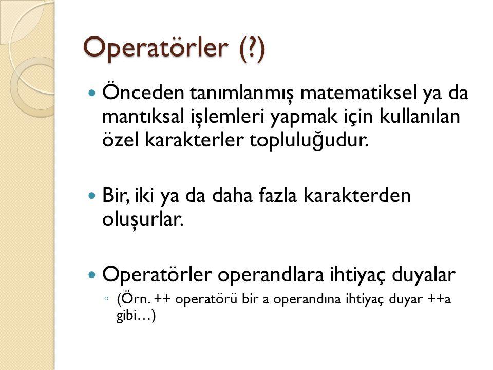 Operatörlerin Sınıflandırılması (Yapılarına göre) Unary (tek operand) (),[],++(ön ekli),--(ön ekli),(son ekli)++,(son ekli)--,+,-,!, ,new,checked,unchecked,typeof,sizeof Binary (iki operand) *,/,%,+,-,, =,as,is, >,==,!=,&,^,&&,=,*=,/=,%=,+=,- =, >=,&=,^= Ternary (üç operand) ?: