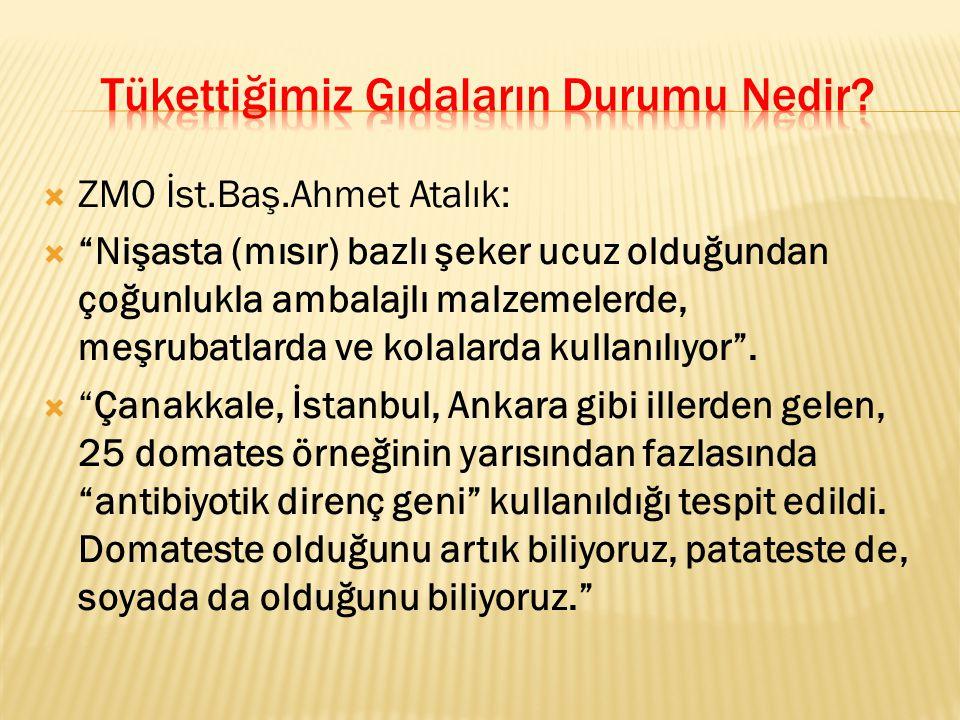 """ ZMO İst.Baş.Ahmet Atalık:  """"Nişasta (mısır) bazlı şeker ucuz olduğundan çoğunlukla ambalajlı malzemelerde, meşrubatlarda ve kolalarda kullanılıyor"""""""