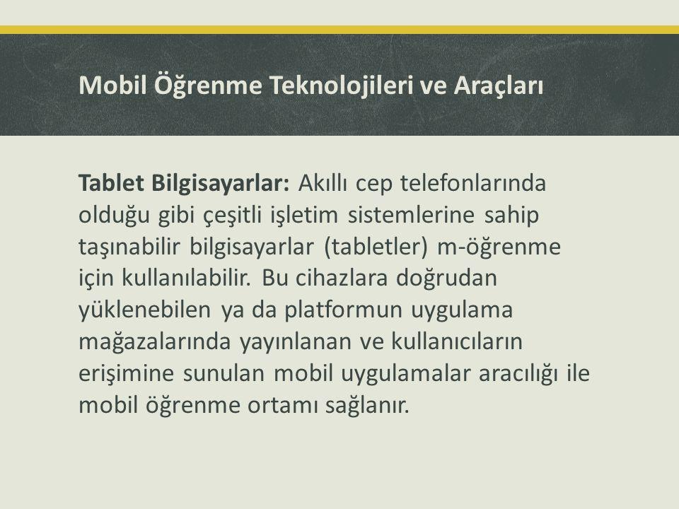 Mobil Öğrenme Teknolojileri ve Araçları Tablet Bilgisayarlar: Akıllı cep telefonlarında olduğu gibi çeşitli işletim sistemlerine sahip taşınabilir bil