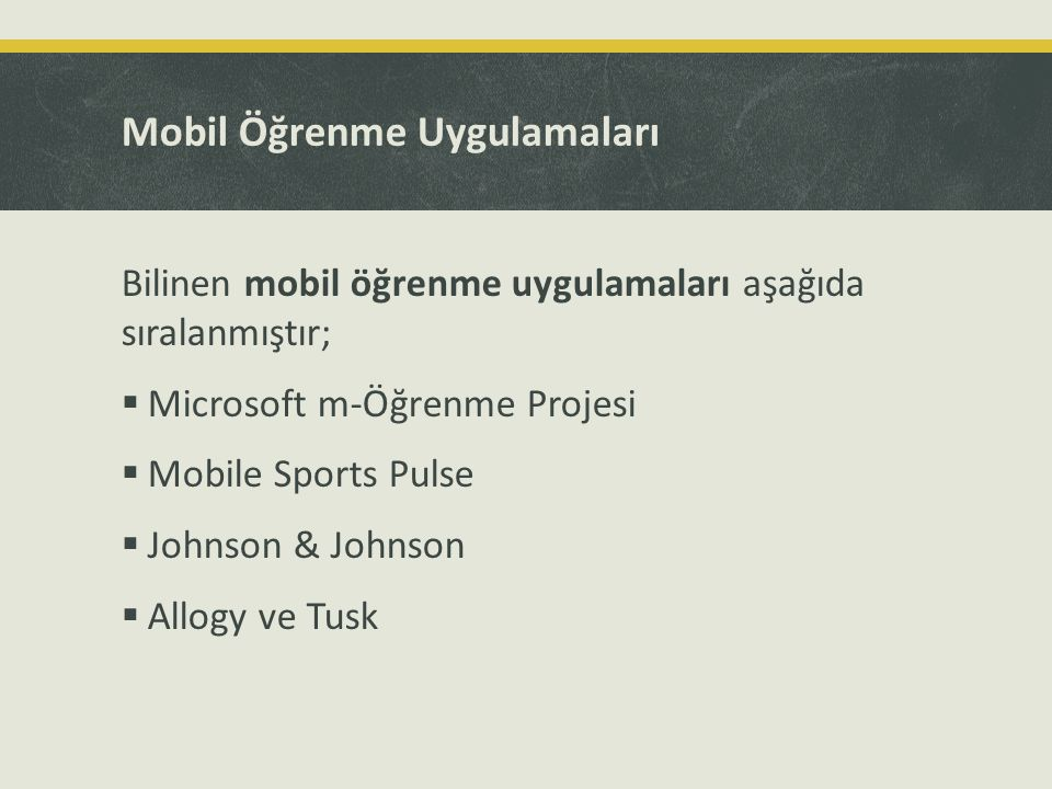 Mobil Öğrenme Uygulamaları Bilinen mobil öğrenme uygulamaları aşağıda sıralanmıştır;  Microsoft m-Öğrenme Projesi  Mobile Sports Pulse  Johnson & J