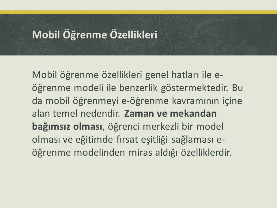 Mobil Öğrenme Özellikleri Mobil öğrenme özellikleri genel hatları ile e- öğrenme modeli ile benzerlik göstermektedir. Bu da mobil öğrenmeyi e-öğrenme