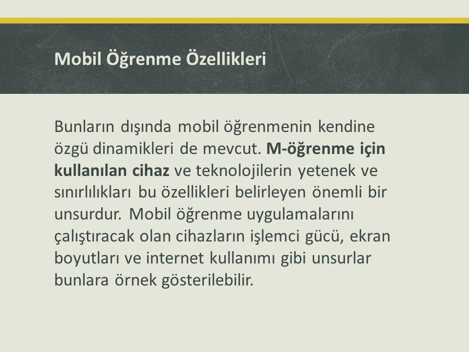 Mobil Öğrenme Özellikleri Bunların dışında mobil öğrenmenin kendine özgü dinamikleri de mevcut. M-öğrenme için kullanılan cihaz ve teknolojilerin yete